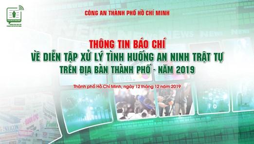 Họp báo về tổ chức diễn tập xử lý tình huống về an ninh - trật tự trên địa bàn Thành phố Hồ Chí Minh năm 2019