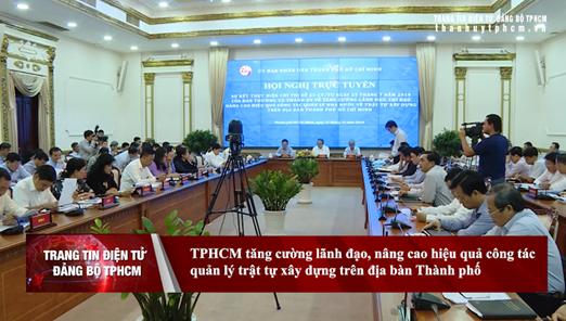 Tăng cường lãnh đạo, nâng cao hiệu quả công tác quản lý trật tự xây dựng trên địa bàn TP. Hồ Chí Minh